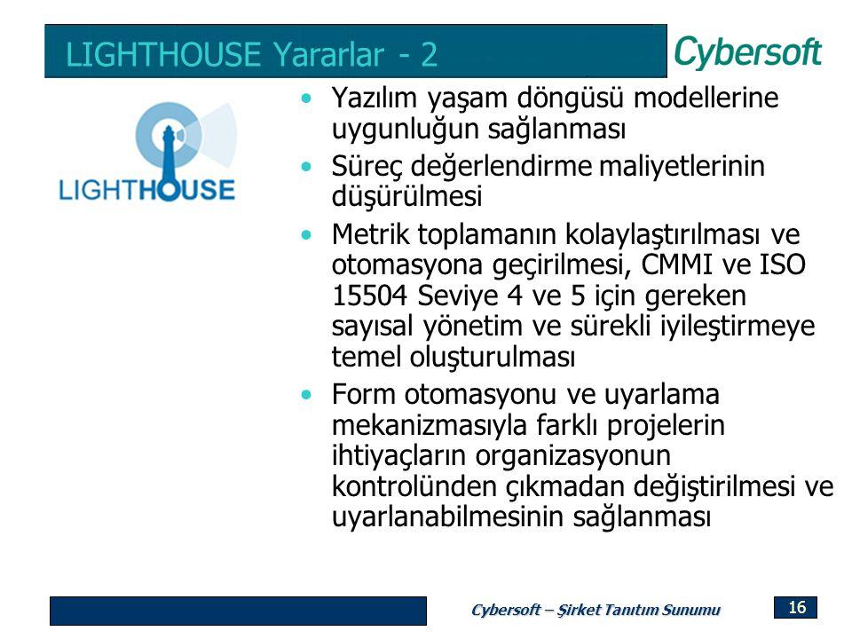 Cybersoft – Şirket Tanıtım Sunumu 16 LIGHTHOUSE Yararlar - 2 Yazılım yaşam döngüsü modellerine uygunluğun sağlanması Süreç değerlendirme maliyetlerini