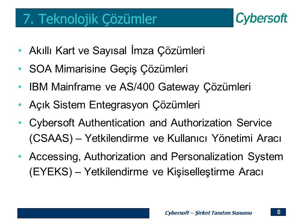 Cybersoft – Şirket Tanıtım Sunumu 8 7. Teknolojik Çözümler Akıllı Kart ve Sayısal İmza Çözümleri SOA Mimarisine Geçiş Çözümleri IBM Mainframe ve AS/40