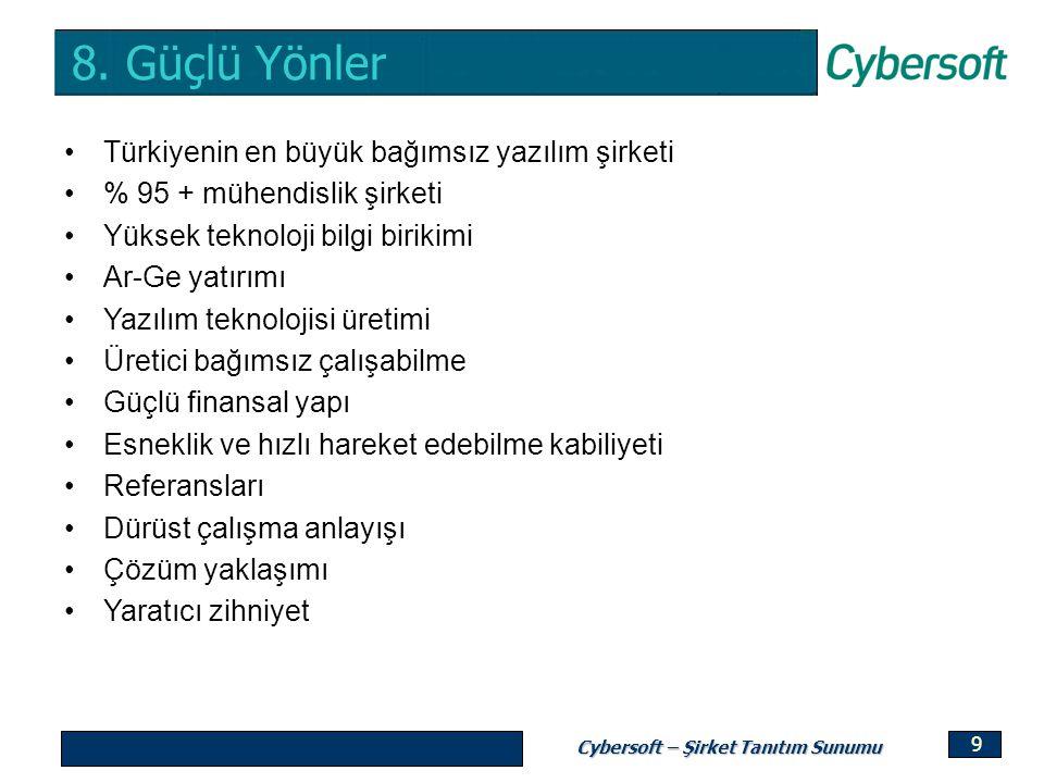 Cybersoft – Şirket Tanıtım Sunumu 9 8. Güçlü Yönler Türkiyenin en büyük bağımsız yazılım şirketi % 95 + mühendislik şirketi Yüksek teknoloji bilgi bir