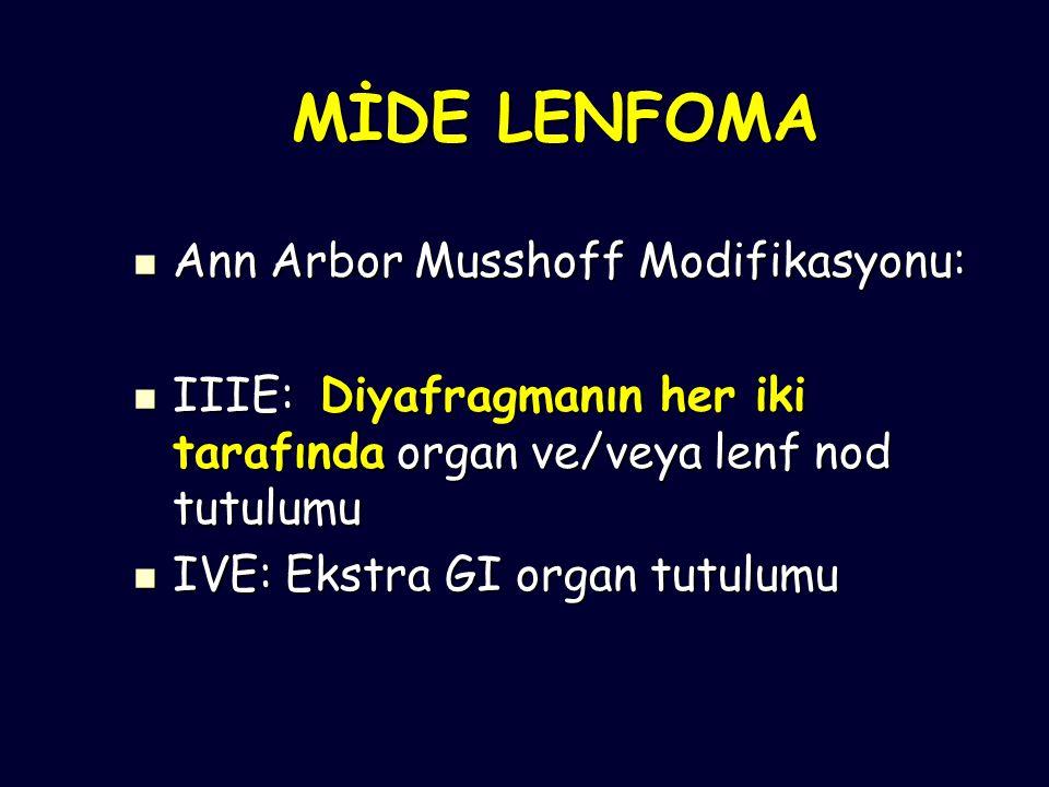 MİDE LENFOMA Ann Arbor Musshoff Modifikasyonu: Ann Arbor Musshoff Modifikasyonu: IIIE: Diyafragmanın her iki tarafında organ ve/veya lenf nod tutulumu IIIE: Diyafragmanın her iki tarafında organ ve/veya lenf nod tutulumu IVE: Ekstra GI organ tutulumu IVE: Ekstra GI organ tutulumu