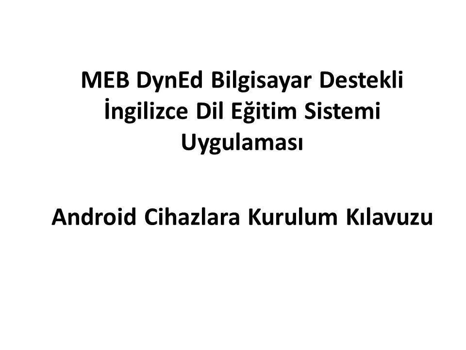 MEB DynEd Bilgisayar Destekli İngilizce Dil Eğitim Sistemi Uygulaması Android Cihazlara Kurulum Kılavuzu