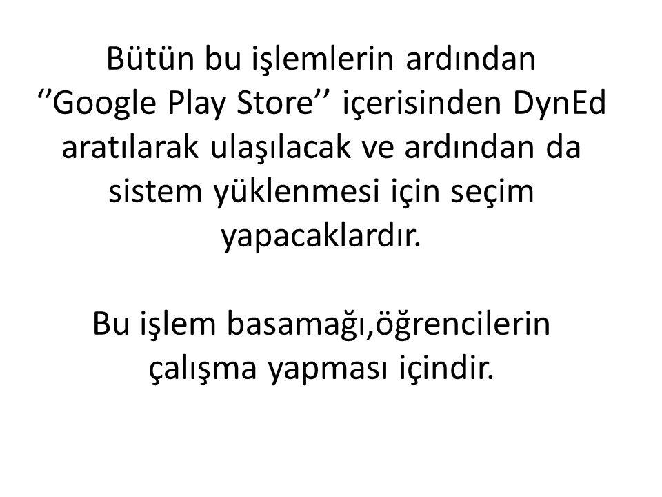 Bütün bu işlemlerin ardından ''Google Play Store'' içerisinden DynEd aratılarak ulaşılacak ve ardından da sistem yüklenmesi için seçim yapacaklardır.
