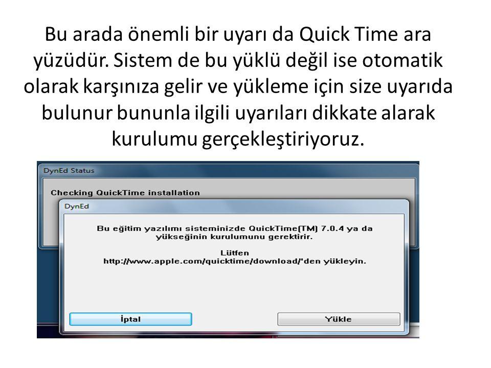 Bu arada önemli bir uyarı da Quick Time ara yüzüdür. Sistem de bu yüklü değil ise otomatik olarak karşınıza gelir ve yükleme için size uyarıda bulunur
