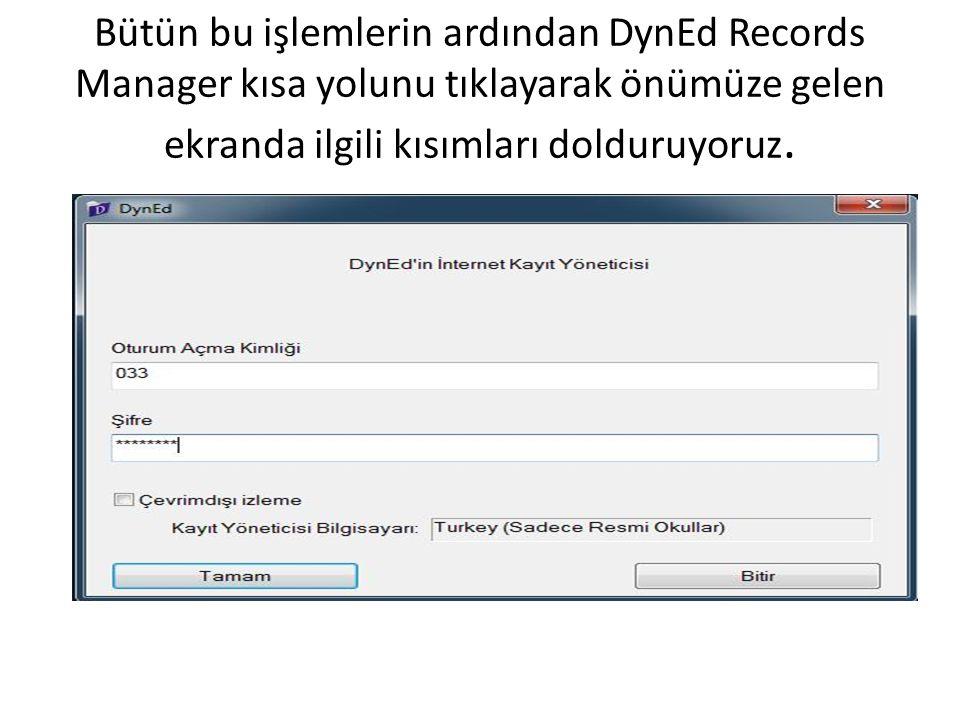 Bütün bu işlemlerin ardından DynEd Records Manager kısa yolunu tıklayarak önümüze gelen ekranda ilgili kısımları dolduruyoruz.
