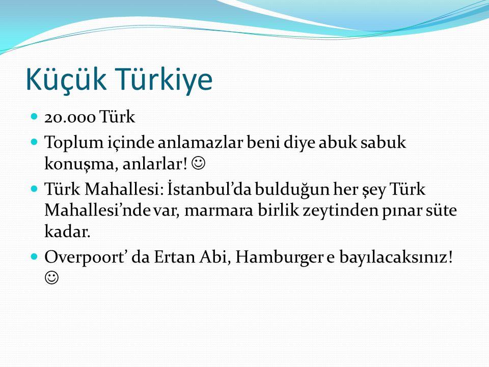 Küçük Türkiye 20.000 Türk Toplum içinde anlamazlar beni diye abuk sabuk konuşma, anlarlar! Türk Mahallesi: İstanbul'da bulduğun her şey Türk Mahallesi