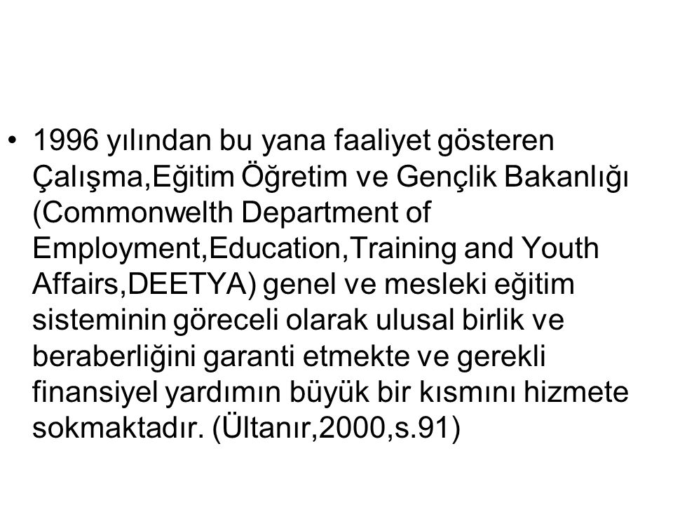 1996 yılından bu yana faaliyet gösteren Çalışma,Eğitim Öğretim ve Gençlik Bakanlığı (Commonwelth Department of Employment,Education,Training and Youth