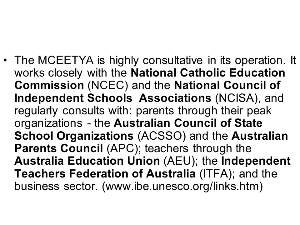 The MCEETYA is highly consultative in its operation. It works closely with the National Catholic Education Commission (NCEC) and the National Council
