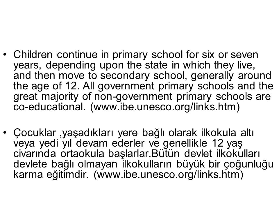Children continue in primary school for six or seven years, depending upon the state in which they live, and then move to secondary school, generally