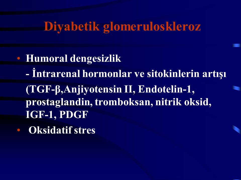 Diyabetik glomeruloskleroz Humoral dengesizlik - İntrarenal hormonlar ve sitokinlerin artışı (TGF-β,Anjiyotensin II, Endotelin-1, prostaglandin, tromb