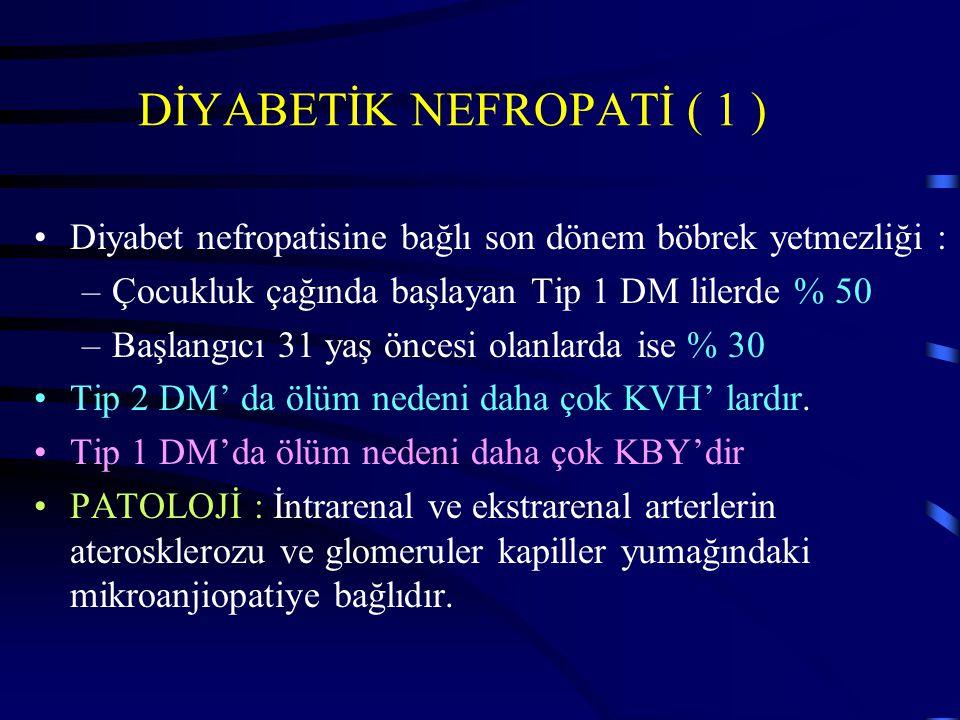 DİYABETİK NEFROPATİ ( 1 ) Diyabet nefropatisine bağlı son dönem böbrek yetmezliği : –Çocukluk çağında başlayan Tip 1 DM lilerde % 50 –Başlangıcı 31 ya