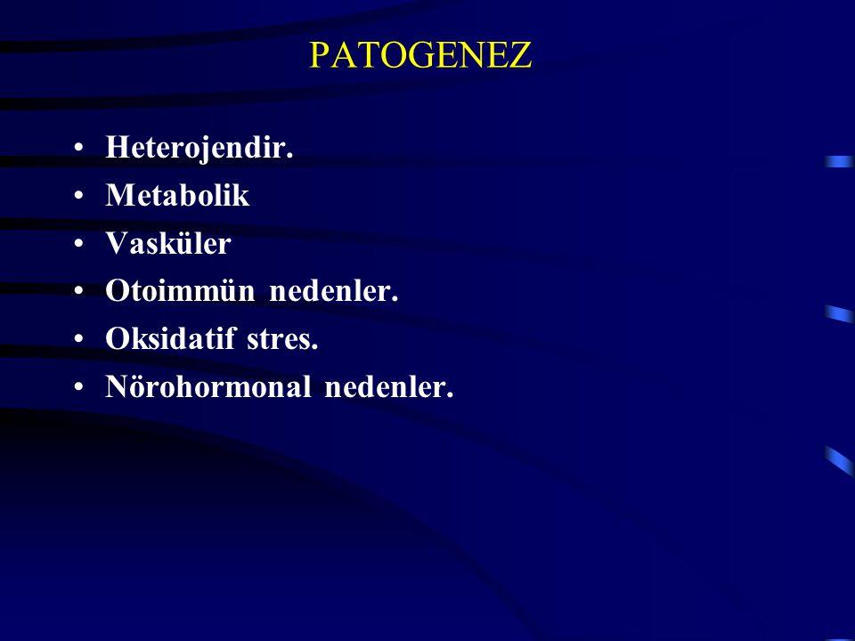 PATOGENEZ Heterojendir. Metabolik Vasküler Otoimmün nedenler. Oksidatif stres. Nörohormonal nedenler.