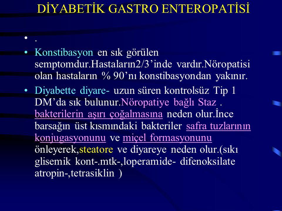 DİYABETİK GASTRO ENTEROPATİSİ. Konstibasyon en sık görülen semptomdur.Hastaların2/3'inde vardır.Nöropatisi olan hastaların % 90'nı konstibasyondan yak