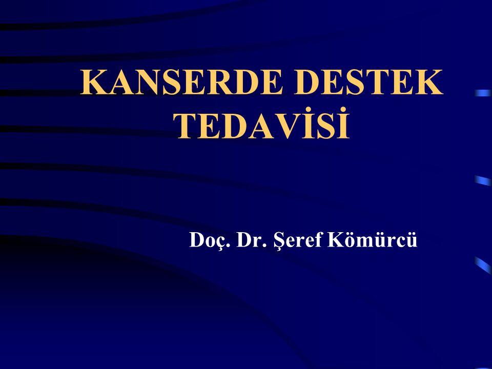 KANSERDE DESTEK TEDAVİSİ Doç. Dr. Şeref Kömürcü