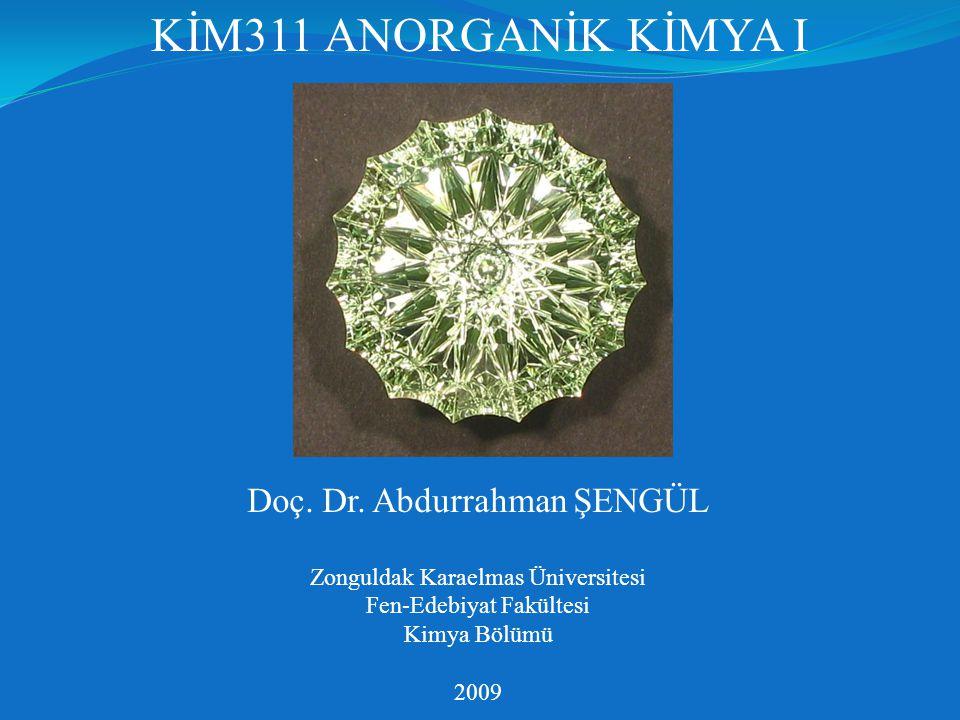 Doç. Dr. Abdurrahman ŞENGÜL Zonguldak Karaelmas Üniversitesi Fen-Edebiyat Fakültesi Kimya Bölümü 2009 KİM311 ANORGANİK KİMYA I