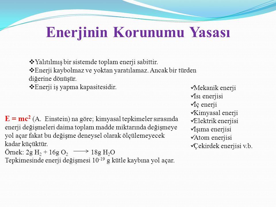 Enerjinin Korunumu Yasası  Yalıtılmış bir sistemde toplam enerji sabittir.  Enerji kaybolmaz ve yoktan yaratılamaz. Ancak bir türden diğerine dönüşü