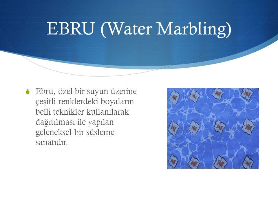 EBRU (Water Marbling)  Ebru sanatının kökeni ve tarihi tam olarak bilinmemekle birlikte Türkiye'deki en eski ebru örnekleri 1539 yılına ait olup Topkapı Sarayı'nda bulunmaktadır.