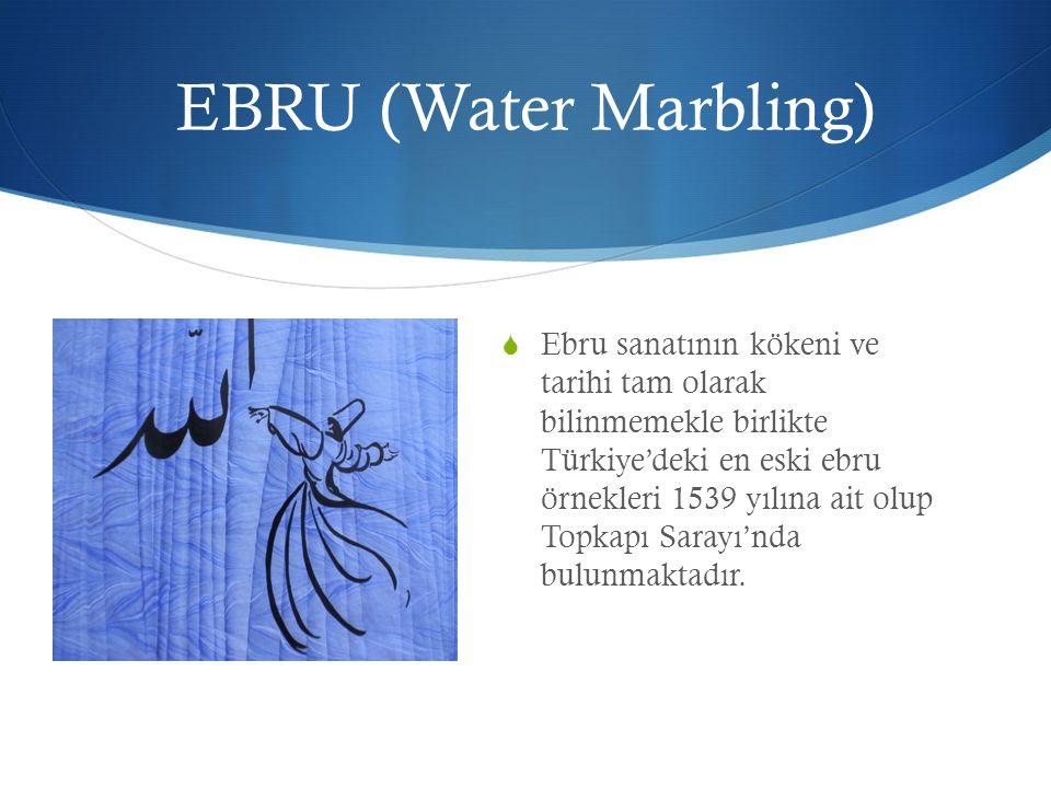EBRU (Water Marbling)  Ebru sanatının kökeni ve tarihi tam olarak bilinmemekle birlikte Türkiye'deki en eski ebru örnekleri 1539 yılına ait olup Topk