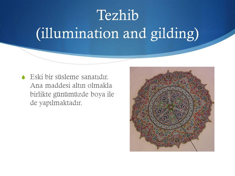 Tezhib (illumination and gilding)  Eski bir süsleme sanatıdır. Ana maddesi altın olmakla birlikte günümüzde boya ile de yapılmaktadır.