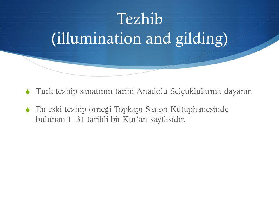 Tezhib (illumination and gilding)  Türk tezhip sanatının tarihi Anadolu Selçuklularına dayanır.  En eski tezhip örne ğ i Topkapı Sarayı Kütüphanesin