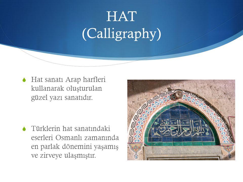HAT (Calligraphy)  Hat sanatı Arap harfleri kullanarak olu ş turulan güzel yazı sanatıdır.  Türklerin hat sanatındaki eserleri Osmanlı zamanında en