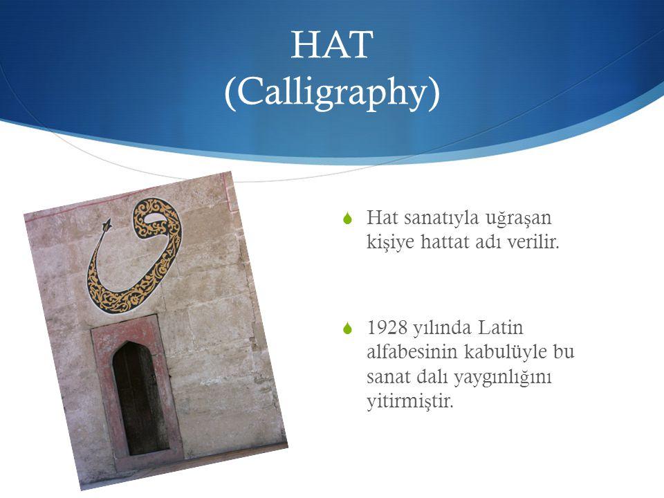 HAT (Calligraphy)  Hat sanatıyla u ğ ra ş an ki ş iye hattat adı verilir.  1928 yılında Latin alfabesinin kabulüyle bu sanat dalı yaygınlı ğ ını yit