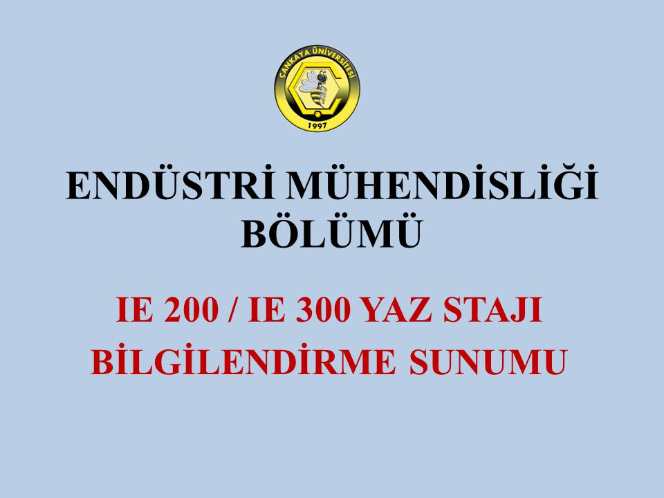 ENDÜSTRİ MÜHENDİSLİĞİ BÖLÜMÜ IE 200 / IE 300 YAZ STAJI BİLGİLENDİRME SUNUMU