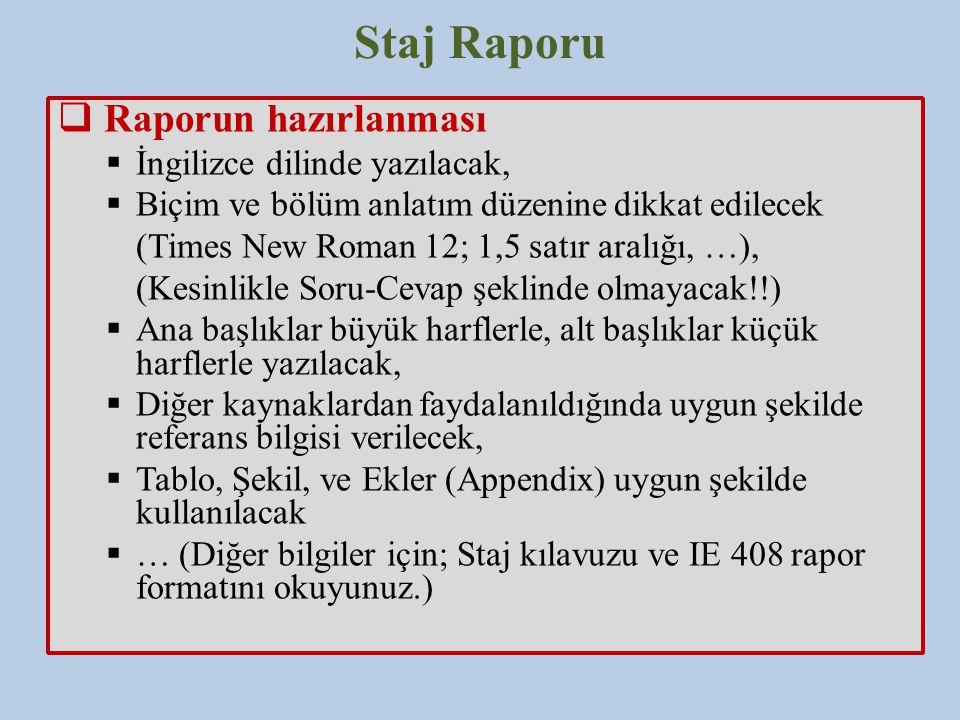 Staj Raporu  Raporun hazırlanması  İngilizce dilinde yazılacak,  Biçim ve bölüm anlatım düzenine dikkat edilecek (Times New Roman 12; 1,5 satır ara