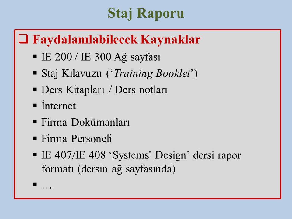 Staj Raporu  Faydalanılabilecek Kaynaklar  IE 200 / IE 300 Ağ sayfası  Staj Kılavuzu ('Training Booklet')  Ders Kitapları / Ders notları  İnterne