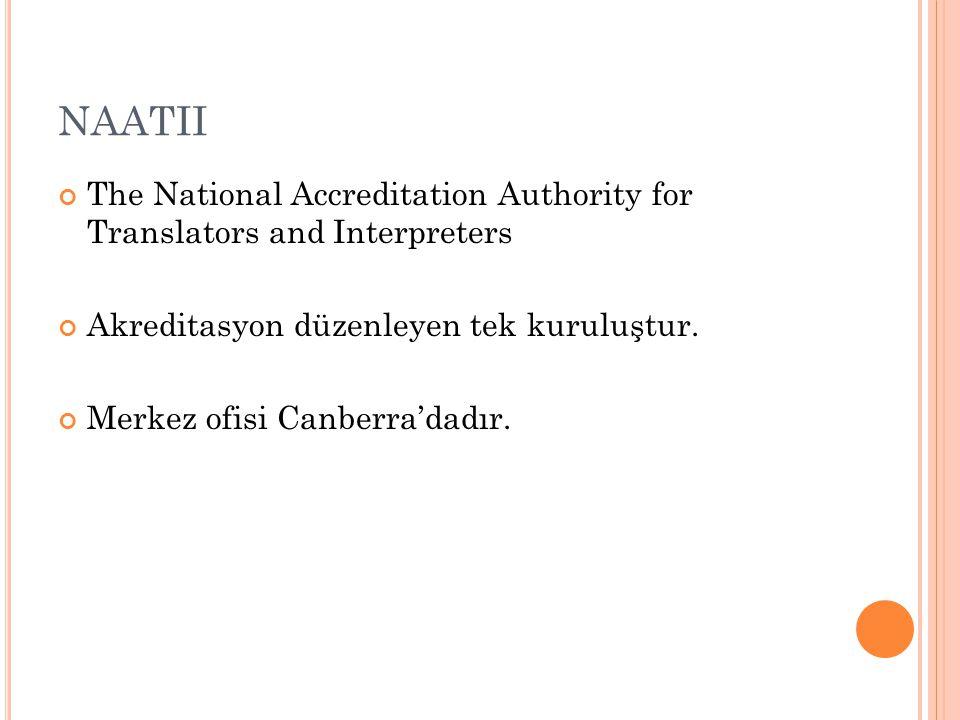 NAATII The National Accreditation Authority for Translators and Interpreters Akreditasyon düzenleyen tek kuruluştur. Merkez ofisi Canberra'dadır.