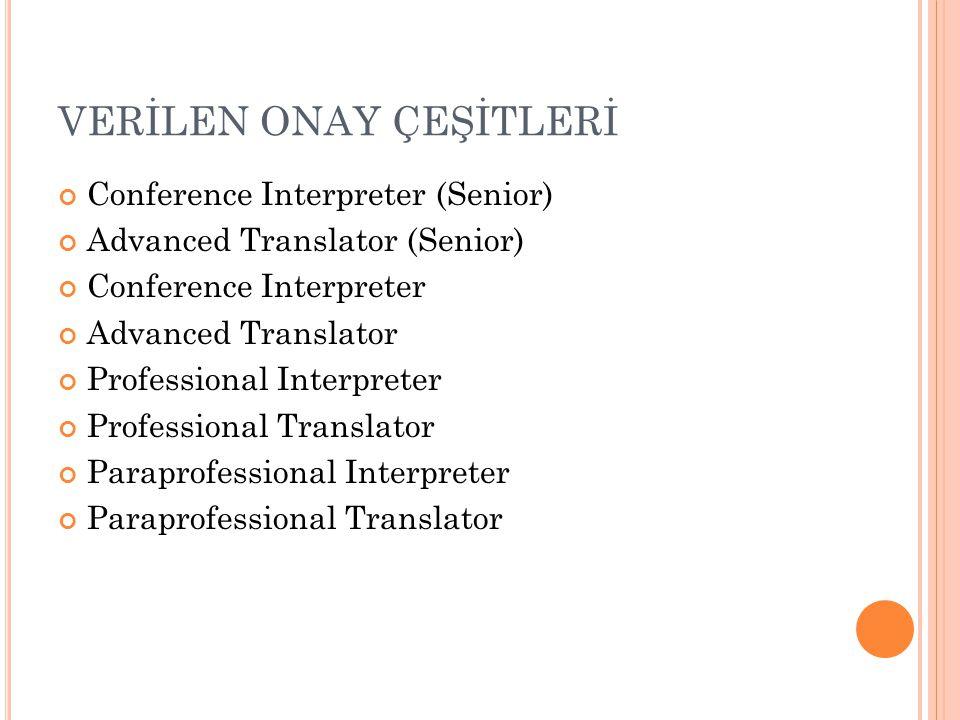 VERİLEN ONAY ÇEŞİTLERİ Conference Interpreter (Senior) Advanced Translator (Senior) Conference Interpreter Advanced Translator Professional Interprete
