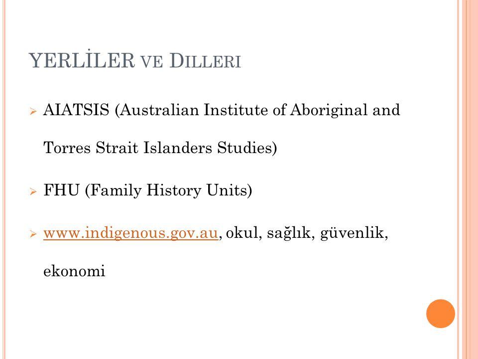 YERLİLER VE D ILLERI  AIATSIS (Australian Institute of Aboriginal and Torres Strait Islanders Studies)  FHU (Family History Units)  www.indigenous.