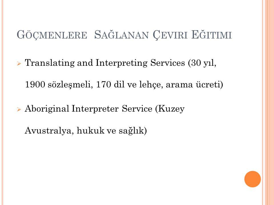 G ÖÇMENLERE S AĞLANAN Ç EVIRI E ĞITIMI  Translating and Interpreting Services (30 yıl, 1900 sözleşmeli, 170 dil ve lehçe, arama ücreti)  Aboriginal