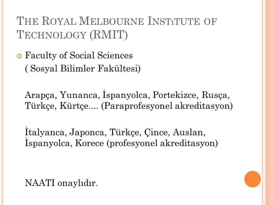 T HE R OYAL M ELBOURNE I NSTıTUTE OF T ECHNOLOGY (RMIT) Faculty of Social Sciences ( Sosyal Bilimler Fakültesi) Arapça, Yunanca, İspanyolca, Portekizc