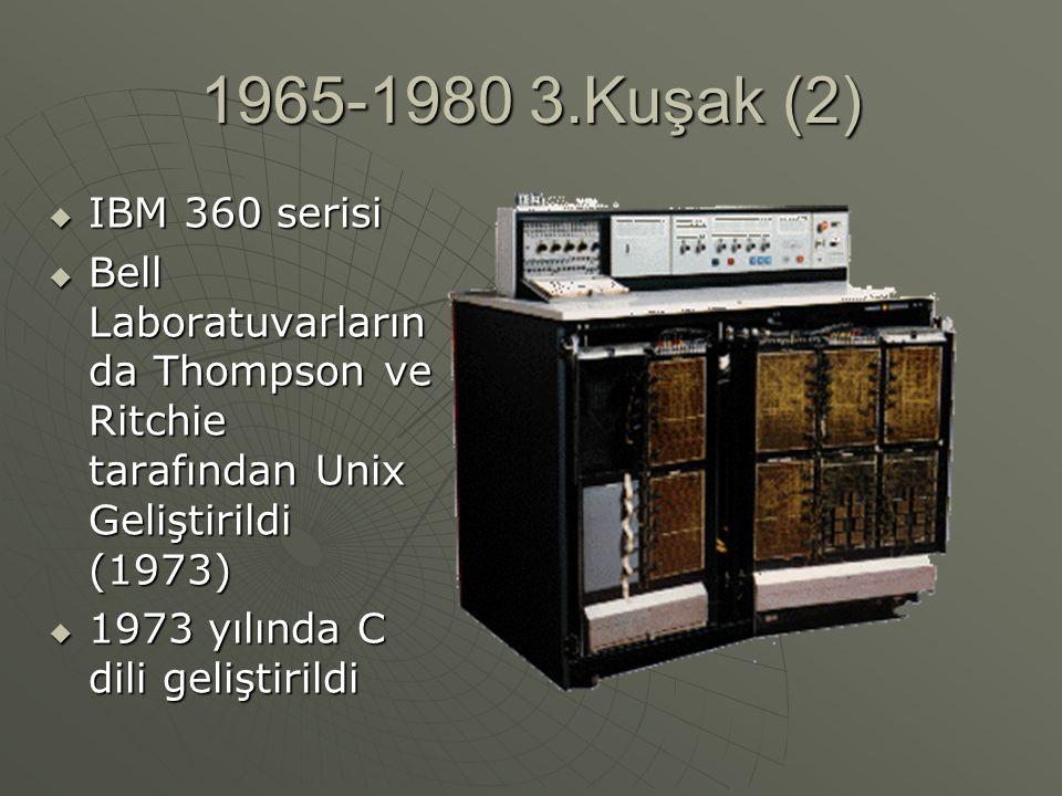 1965-1980 3.Kuşak (2)  IBM 360 serisi  Bell Laboratuvarların da Thompson ve Ritchie tarafından Unix Geliştirildi (1973)  1973 yılında C dili gelişt