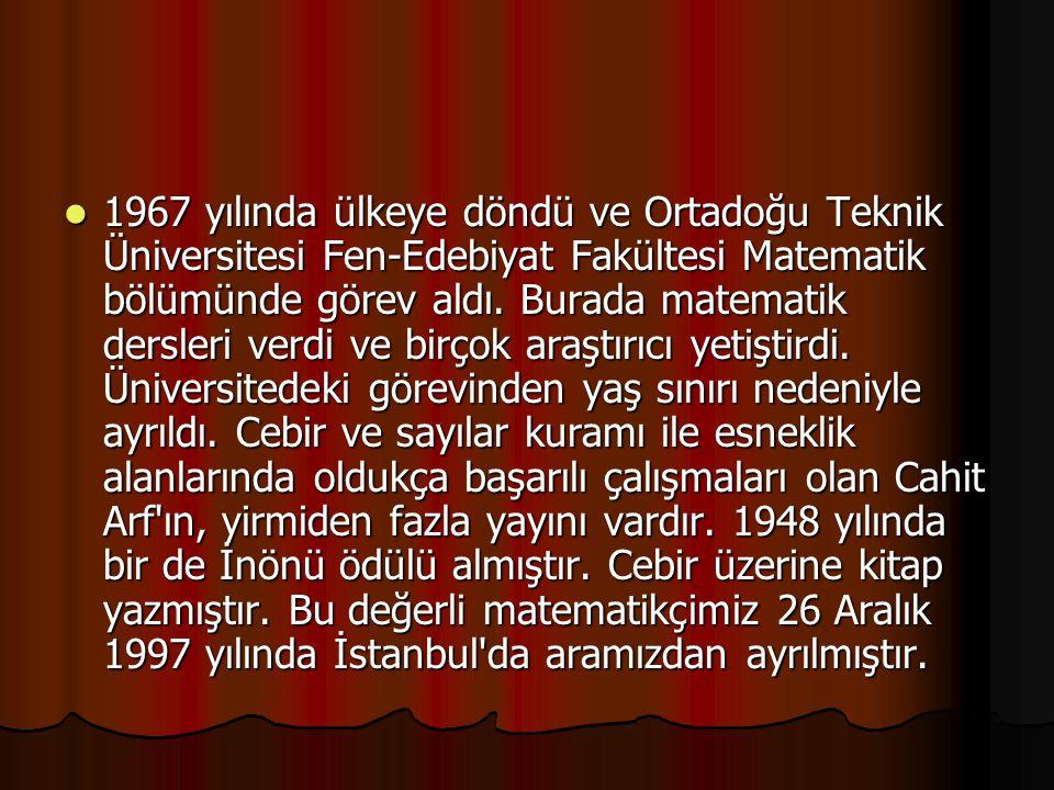 1967 yılında ülkeye döndü ve Ortadoğu Teknik Üniversitesi Fen-Edebiyat Fakültesi Matematik bölümünde görev aldı. Burada matematik dersleri verdi ve bi