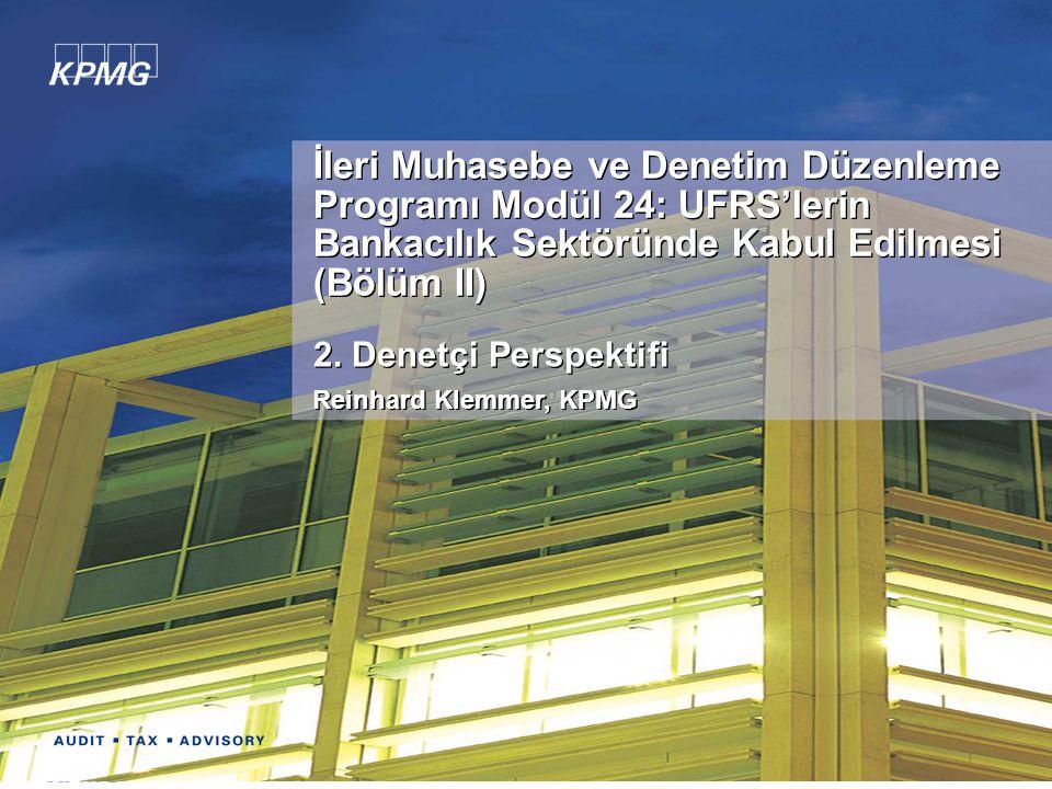 © 2006 KPMG The Advanced Program in Accounting and Auditing Regulation Module 24 - 1 İleri Muhasebe ve Denetim Düzenleme Programı Modül 24: UFRS'lerin Bankacılık Sektöründe Kabul Edilmesi (Bölüm II) 2.