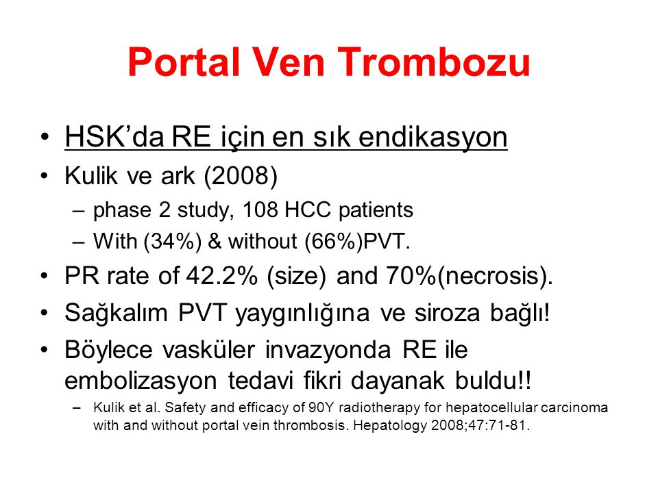 Portal Ven Trombozu HSK'da RE için en sık endikasyon Kulik ve ark (2008) –phase 2 study, 108 HCC patients –With (34%) & without (66%)PVT.
