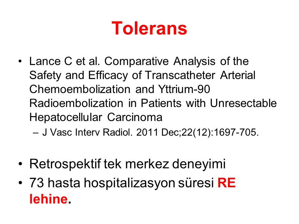 Tolerans Lance C et al. Comparative Analysis of the Safety and Efficacy of Transcatheter Arterial Chemoembolization and Yttrium-90 Radioembolization i