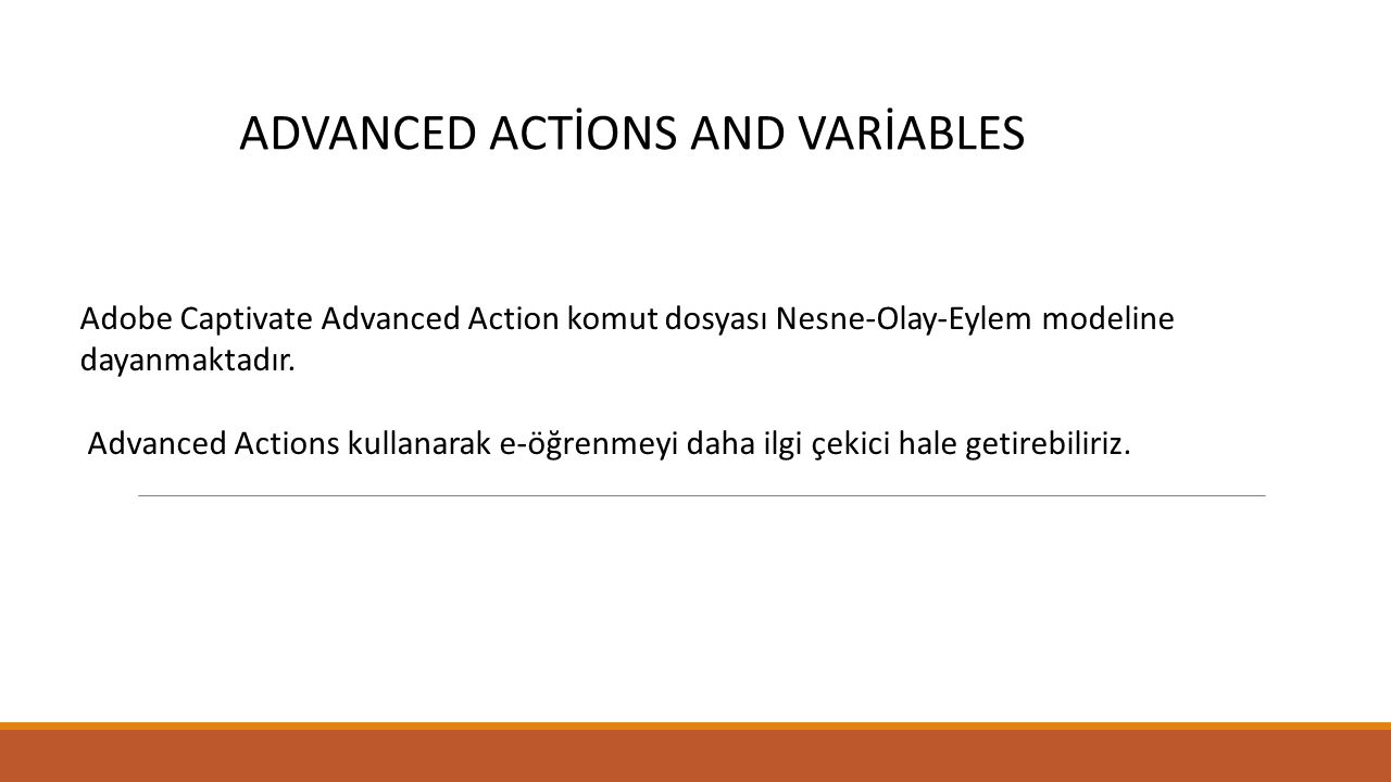 ADVANCED ACTİONS AND VARİABLES Adobe Captivate Advanced Action komut dosyası Nesne-Olay-Eylem modeline dayanmaktadır.