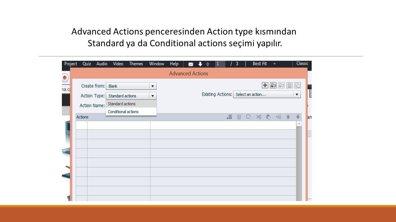 Advanced Actions penceresinden Action type kısmından Standard ya da Conditional actions seçimi yapılır.