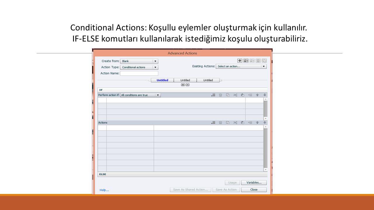 Conditional Actions: Koşullu eylemler oluşturmak için kullanılır.
