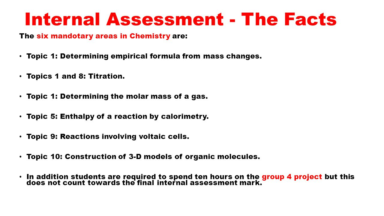 Internal Assessment - The Facts The six mandotary areas in Chemistry are: Topic 1: Determining empirical formula from mass changes.