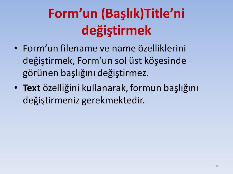 Form'un (Başlık)Title'ni değiştirmek Form'un filename ve name özelliklerini değiştirmek, Form'un sol üst köşesinde görünen başlığını değiştirmez. Text