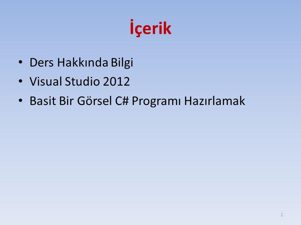 İçerik Ders Hakkında Bilgi Visual Studio 2012 Basit Bir Görsel C# Programı Hazırlamak 2