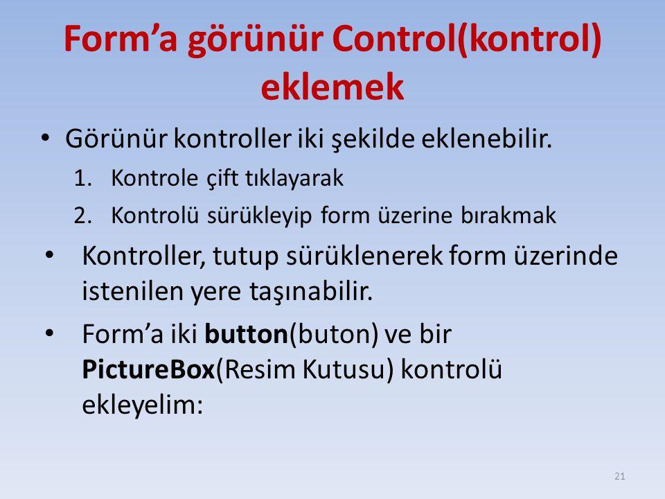 Form'a görünür Control(kontrol) eklemek Görünür kontroller iki şekilde eklenebilir. 1.Kontrole çift tıklayarak 2.Kontrolü sürükleyip form üzerine bıra