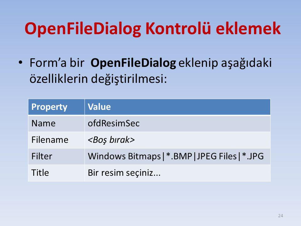 OpenFileDialog Kontrolü eklemek Form'a bir OpenFileDialog eklenip aşağıdaki özelliklerin değiştirilmesi: 24 PropertyValue NameofdResimSec Filename Fil