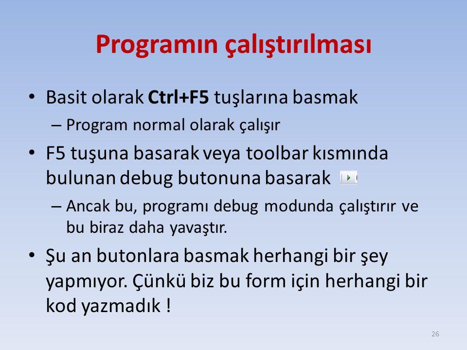 Programın çalıştırılması Basit olarak Ctrl+F5 tuşlarına basmak – Program normal olarak çalışır F5 tuşuna basarak veya toolbar kısmında bulunan debug b