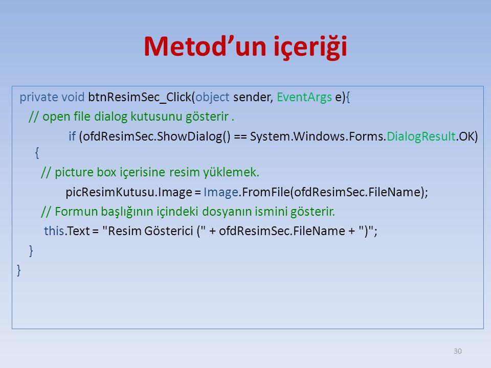 Metod'un içeriği private void btnResimSec_Click(object sender, EventArgs e){ // open file dialog kutusunu gösterir. if (ofdResimSec.ShowDialog() == Sy