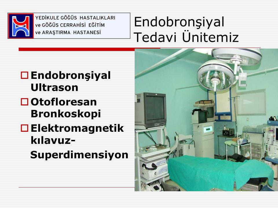 Endobronşiyal Tedavi Ünitemiz  Endobronşiyal Ultrason  Otofloresan Bronkoskopi  Elektromagnetik kılavuz- Superdimensiyon