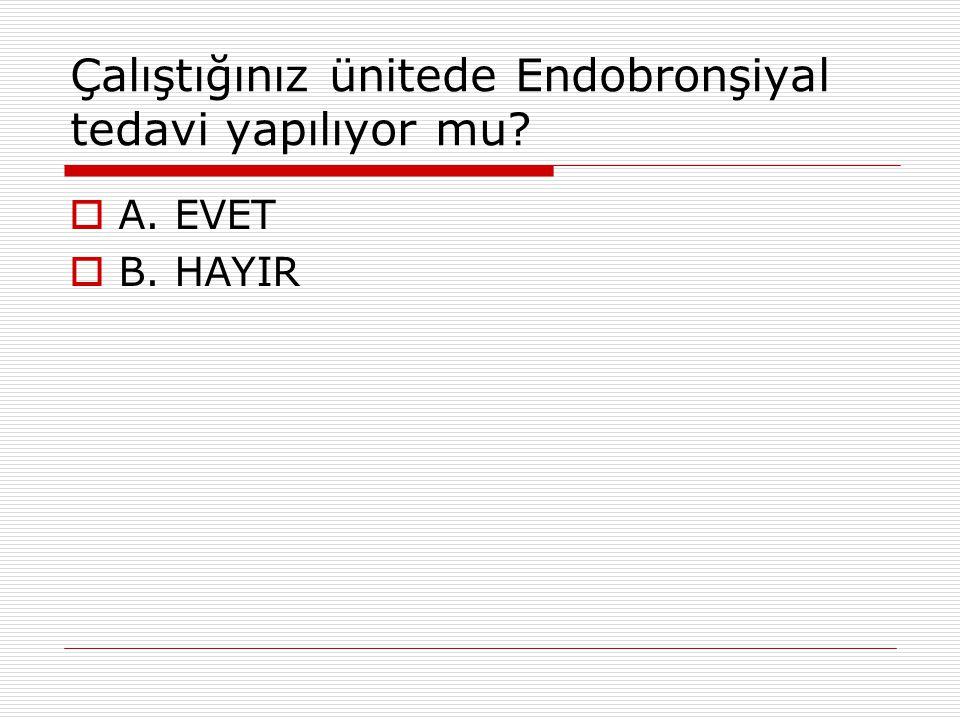 Çalıştığınız ünitede Endobronşiyal tedavi yapılıyor mu?  A. EVET  B. HAYIR